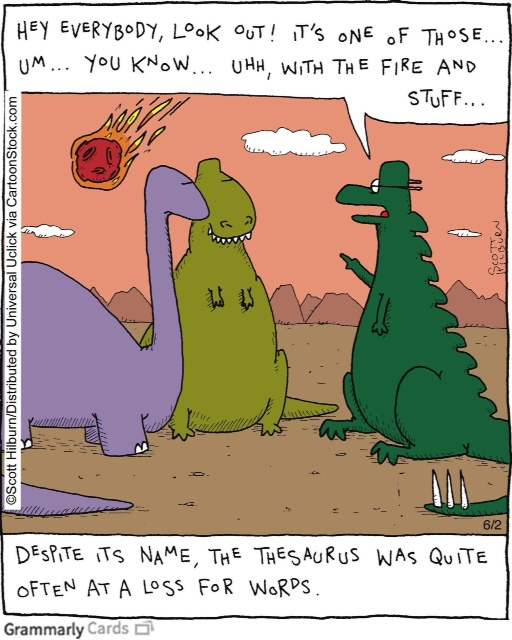 A thesaurus gives you synonyms to words? You don't say?! - you don ...